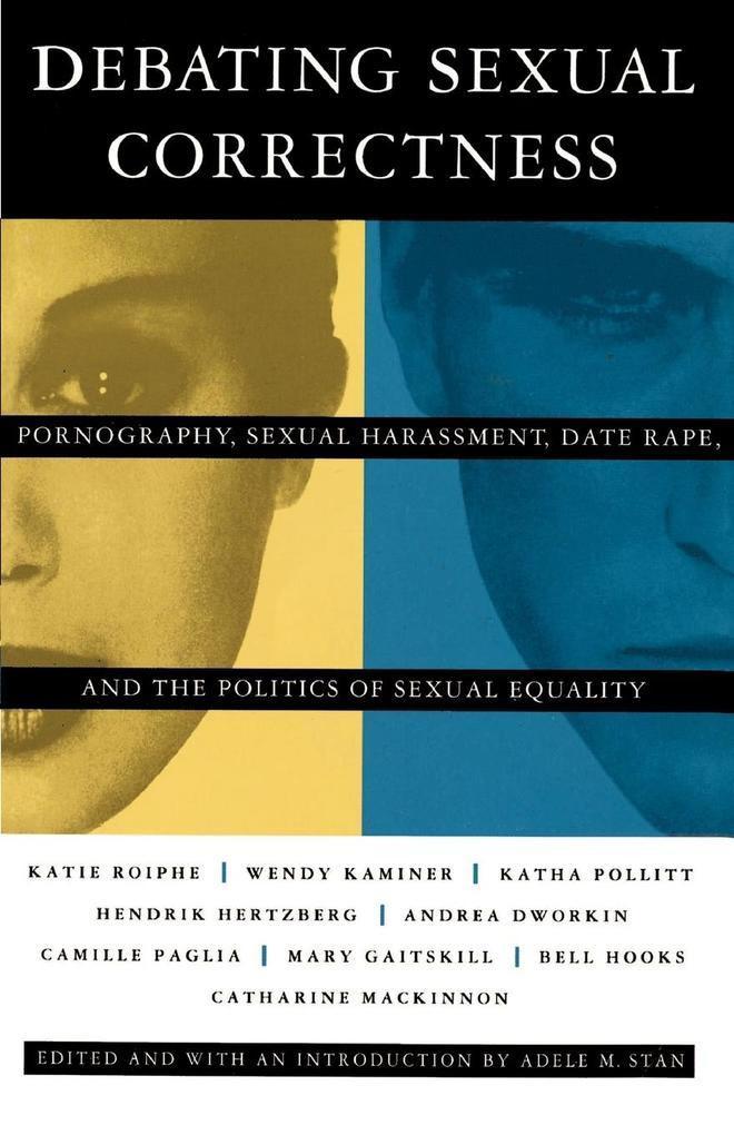 Debating Sexual Correctness: Pornography, Sexual Harassment, Date Rape and the Politics of Sexual Equality als Taschenbuch