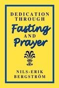 Dedication Through Fasting and Prayer