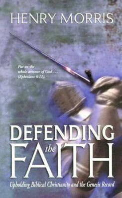 Defending the Faith: Upholding Biblical Christianity and the Genesis Record als Taschenbuch