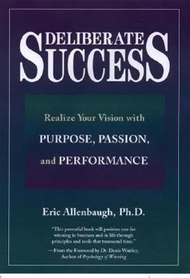 Deliberate Success: Realize Your Vision with Purpose, Passion and Performance als Taschenbuch