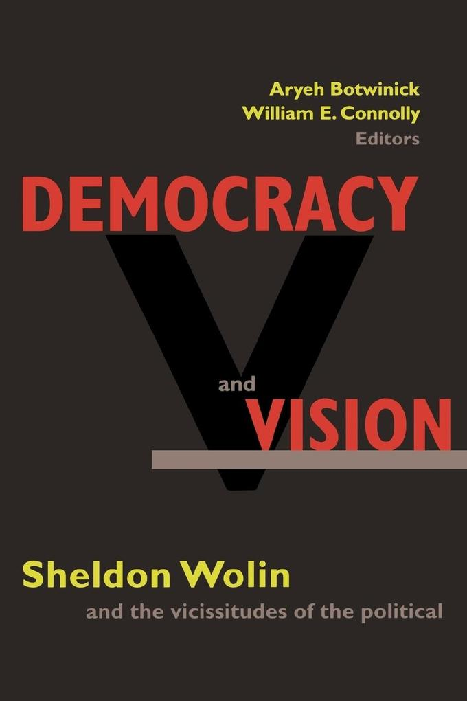 Democracy and Vision: Sheldon Wolin and the Vicissitudes of the Political als Taschenbuch