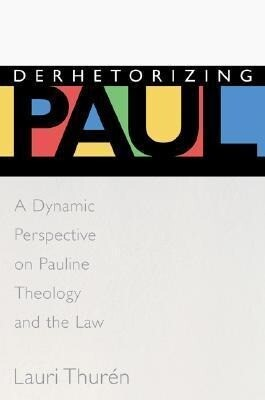 Derhetorizing Paul: A Dynamic Perspective on Pauline Theology and the Law als Taschenbuch