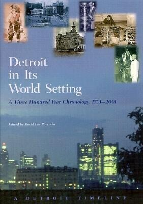 Detroit in Its World Setting: A Three Hundred Year Chronology, 1701-2001 als Buch