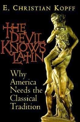The Devil Knows Latin: Why America Needs the Classical Tradition als Buch