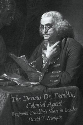 The Devious Dr. Franklin: Colonial Agent Benjamin Franklin's Years in London als Taschenbuch