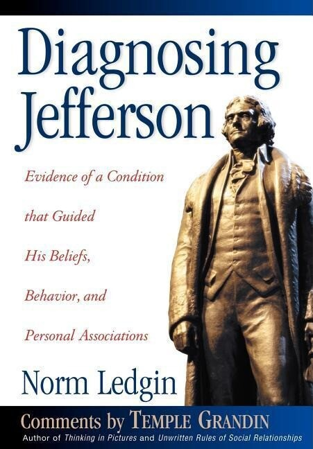 Diagnosing Jefferson: Evidence of a Condition That Guided His Beliefs, Behavior, and Personal Associations als Buch