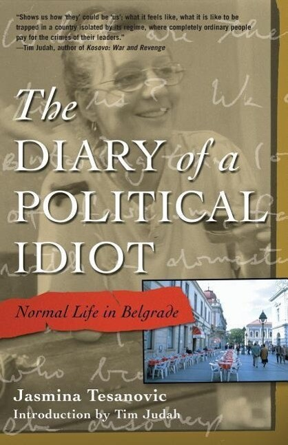 The Diary of a Political Idiot: Normal Life in Belgrade als Taschenbuch
