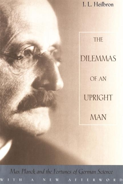 The Dilemmas of an Upright Man: Max Planck and the Fortunes of German Science als Buch