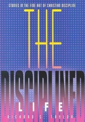 The Disciplined Life: Studies in the Fine Art of Christian Discipline als Taschenbuch
