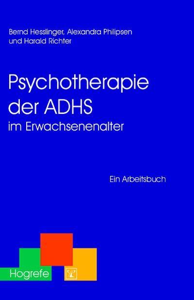 Psychotherapie der ADHS im Erwachsenenalter als eBook Download von Bernd Hesslinger, Alexandra Philipsen, Harald Richter - Bernd Hesslinger, Alexandra Philipsen, Harald Richter