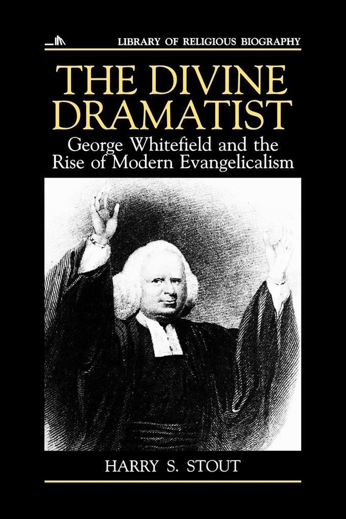 The Divine Dramatist: George Whitefield and the Rise of Modern Evangelicalism als Taschenbuch