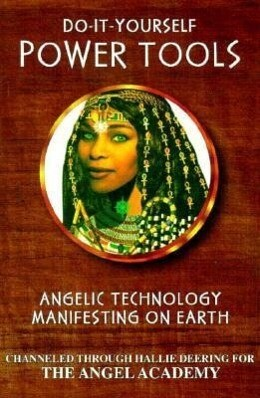 Do-It-Yourself Power Tools: Angelic Technology Manifesting on Earth als Taschenbuch
