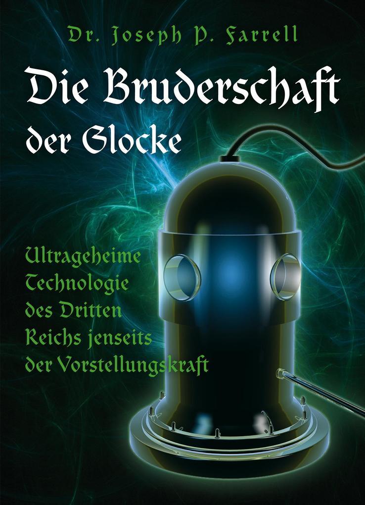 Die Bruderschaft der Glocke - Ultrageheime Technologie des Dritten Reiches jenseits der Vorstellungskraft als eBook
