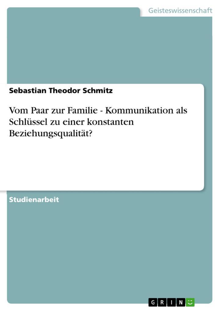 Vom Paar zur Familie - Kommunikation als Schlüssel zu einer konstanten Beziehungsqualität? als eBook Download von Sebastian Theodor Schmitz - Sebastian Theodor Schmitz