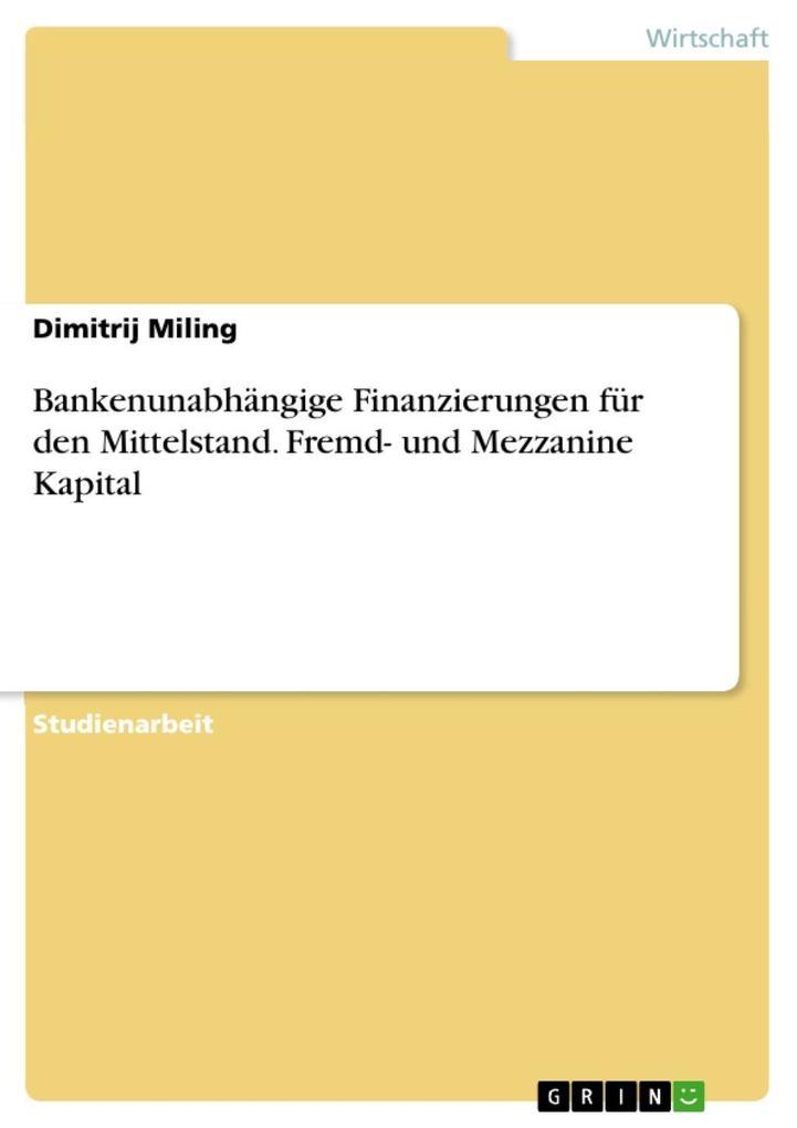 Bankenunabhängige Finanzierungen für den Mittelstand. Fremd- und Mezzanine Kapital als eBook Download von Dimitrij Miling - Dimitrij Miling