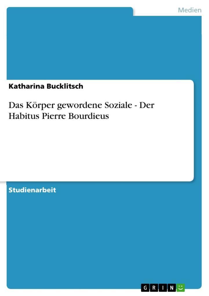Das Körper gewordene Soziale - Der Habitus Pier...