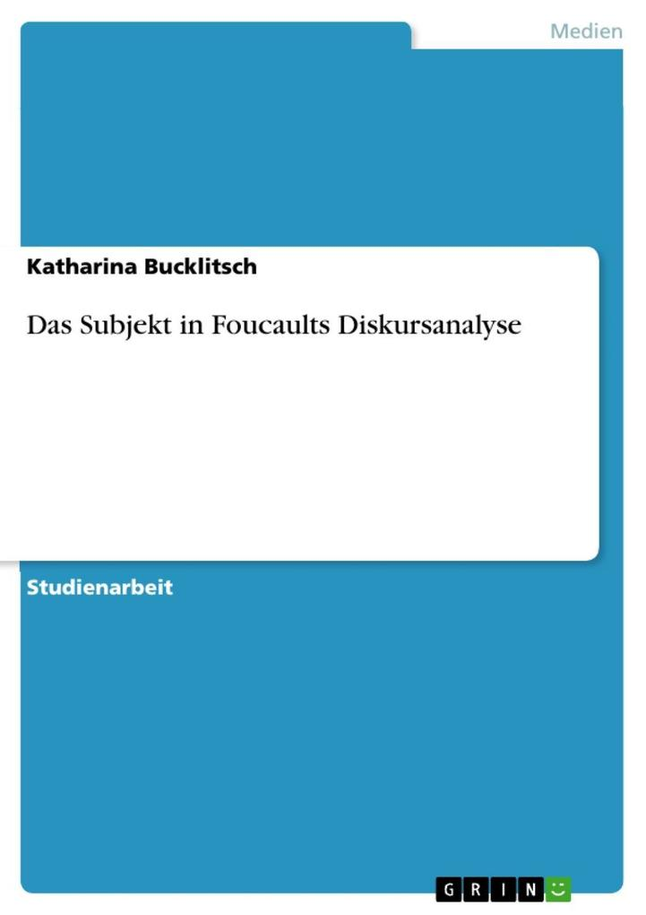 Das Subjekt in Foucaults Diskursanalyse als eBo...
