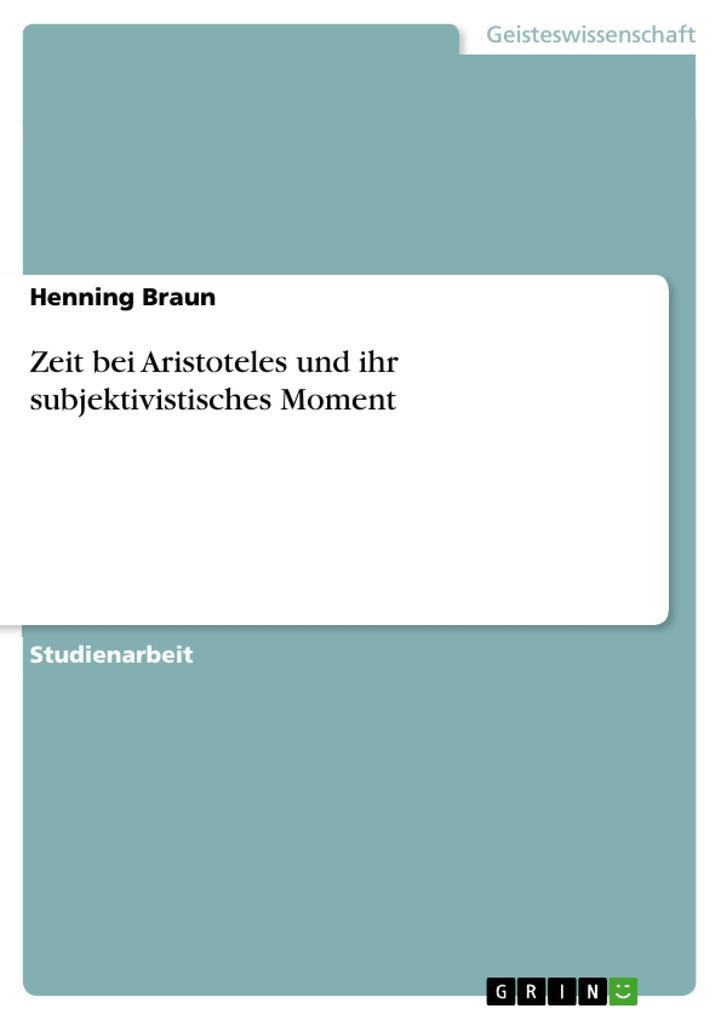 Zeit bei Aristoteles und ihr subjektivistisches Moment als eBook Download von Henning Braun - Henning Braun