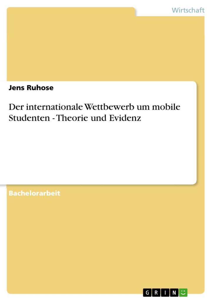 Der internationale Wettbewerb um mobile Studenten - Theorie und Evidenz als eBook Download von Jens Ruhose - Jens Ruhose