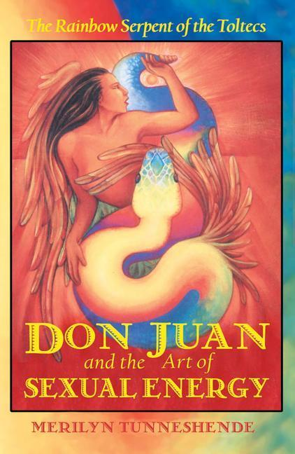 Don Juan and the Art of Sexual Energy: The Rainbow Serpent of the Toltecs als Taschenbuch