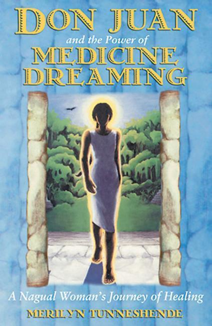 Don Juan and the Power of Medicine Dreaming: A Nagual Woman's Journey of Healing als Taschenbuch