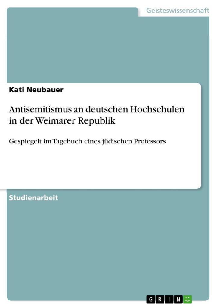 Antisemitismus an deutschen Hochschulen in der Weimarer Republik als eBook Download von Kati Neubauer - Kati Neubauer
