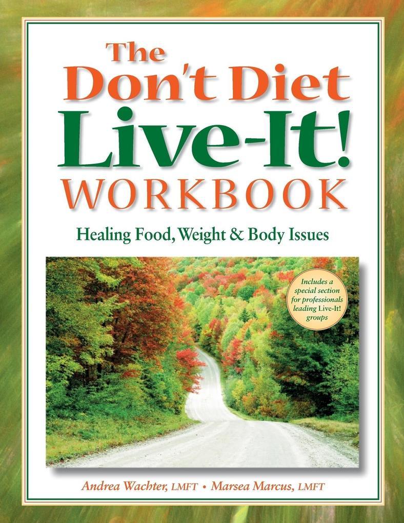 The Don't Diet, Live-It! Workbook: Healing Food, Weight and Body Issues als Taschenbuch
