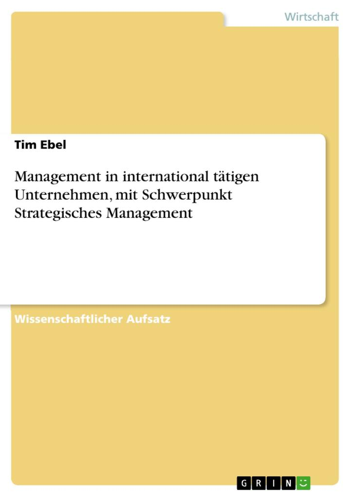 Management in international tätigen Unternehmen, mit Schwerpunkt Strategisches Management als eBook Download von Tim Ebel - Tim Ebel