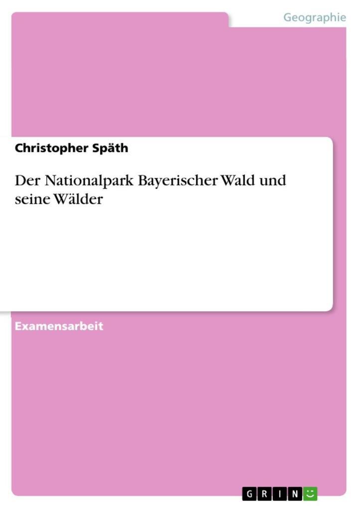 Der Nationalpark Bayerischer Wald und seine Wäl...