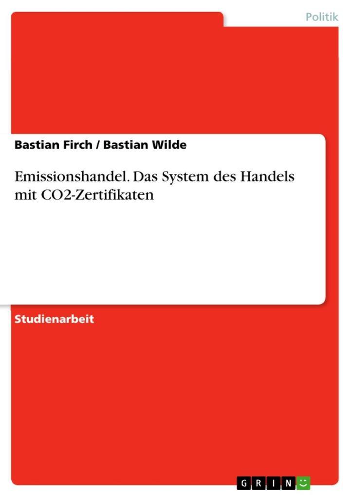 Emissionshandel. Das System des Handels mit CO2-Zertifikaten als eBook Download von Bastian Firch, Bastian Wilde - Bastian Firch, Bastian Wilde