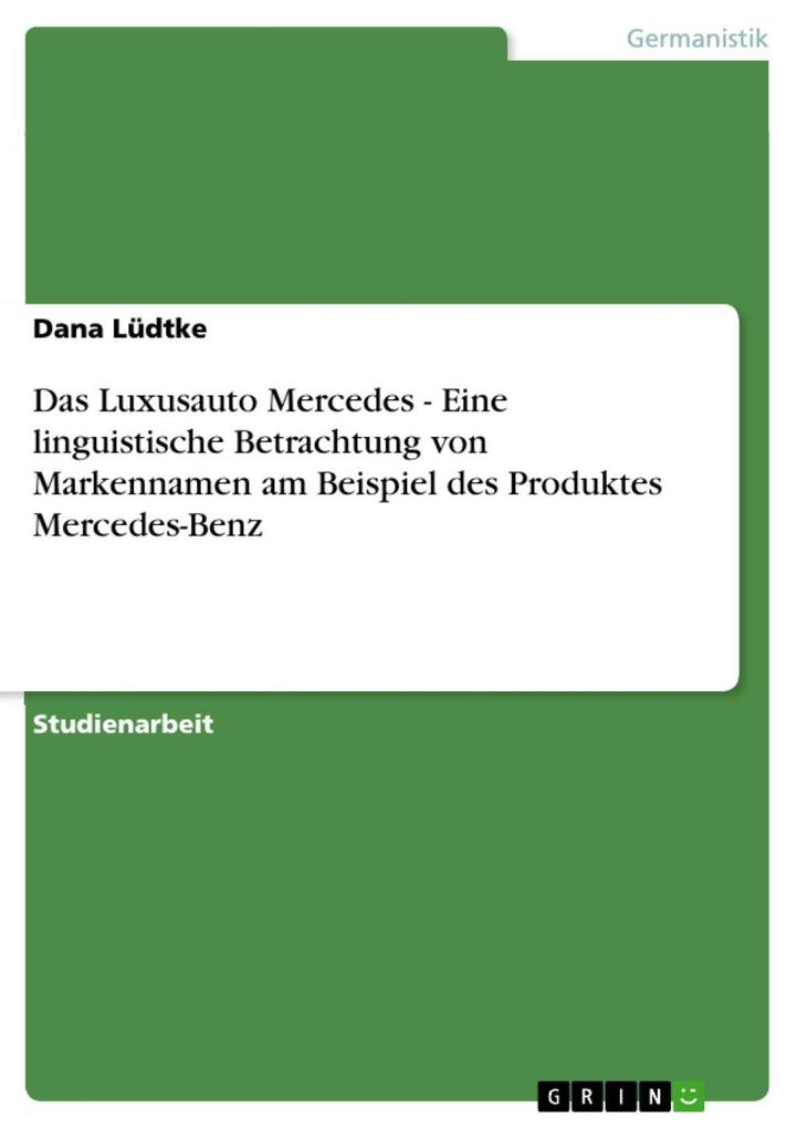 Das Luxusauto Mercedes - Eine linguistische Betrachtung von Markennamen am Beispiel des Produktes Mercedes-Benz als eBook Download von Dana Lüdtke - Dana Lüdtke