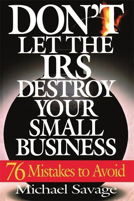 Don't Let the IRS Destroy Your Small Business: Seventy-Six Mistakes to Avoid als Taschenbuch