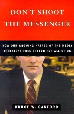 Don't Shoot the Messenger: How Our Growing Hatred of the Media Threatens Free Speech for All of Us als Taschenbuch