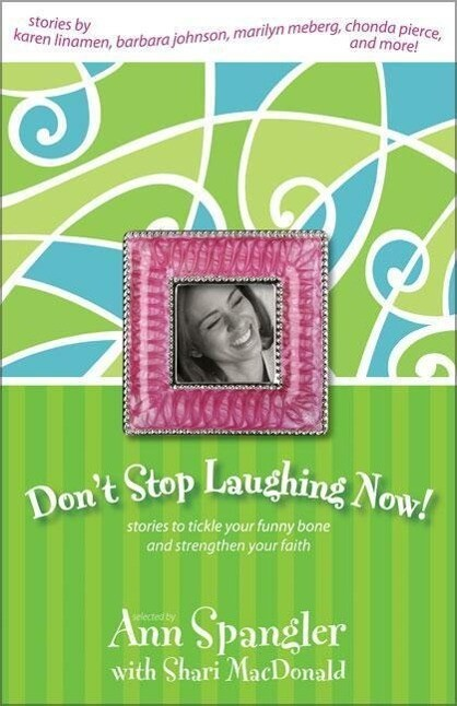 Don't Stop Laughing Now: Stories to Tickle Your Funny Bone and Strengthen Your Faith als Taschenbuch