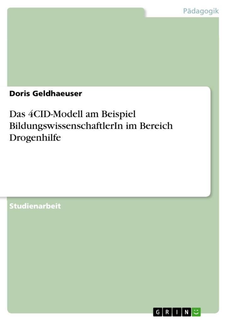 Das 4CID-Modell am Beispiel BildungswissenschaftlerIn im Bereich Drogenhilfe als eBook Download von Doris Geldhaeuser - Doris Geldhaeuser