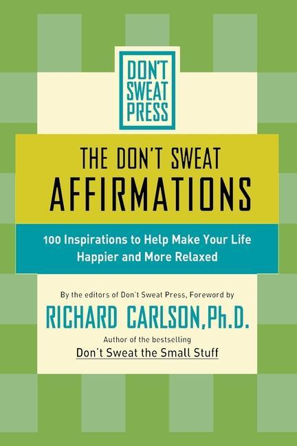 The Don't Sweat Affirmations: 100 Inspirations to Help Make Your Life Happier and More Relaxed als Taschenbuch
