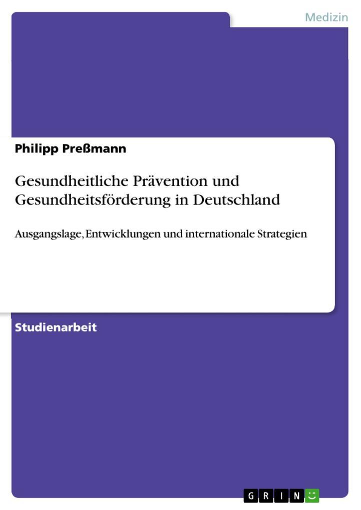 Gesundheitliche Prävention und Gesundheitsförderung in Deutschland als eBook Download von Philipp Preßmann - Philipp Preßmann