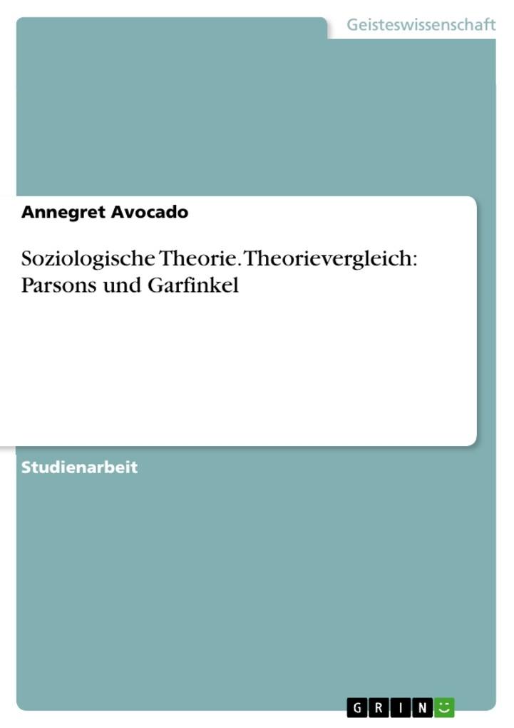 Soziologische Theorie. Theorievergleich: Parsons und Garfinkel als eBook Download von Annegret Avocado - Annegret Avocado