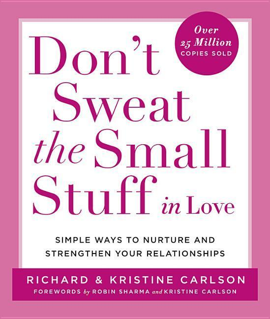 Don't Sweat the Small Stuff in Love: Simple Ways to Nurture and Strengthen Your Relationships While Avoiding the Habits That Break Down Your Loving Co als Taschenbuch
