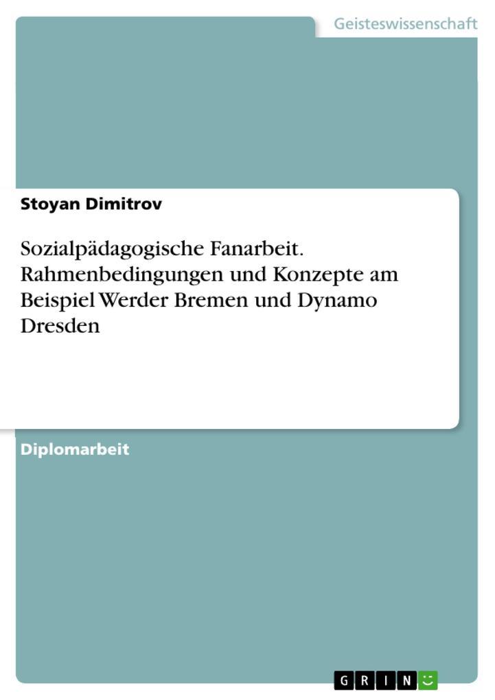 Sozialpädagogische Fanarbeit. Rahmenbedingungen und Konzepte am Beispiel Werder Bremen und Dynamo Dresden als eBook Download von Stoyan Dimitrov