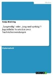 Langweilig oder jung und spritzig? Jugendliche beurteilen zwei Nachrichtensendungen als eBook Download von Sonja Breining - Sonja Breining