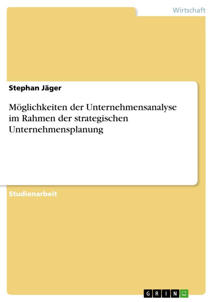 Möglichkeiten der Unternehmensanalyse im Rahmen der strategischen Unternehmensplanung als eBook Download von Stephan Jäger - Stephan Jäger