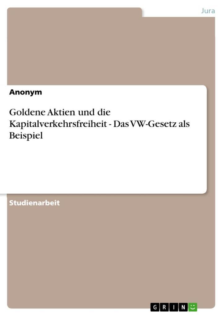Goldene Aktien und die Kapitalverkehrsfreiheit - Das VW-Gesetz als Beispiel als eBook Download von