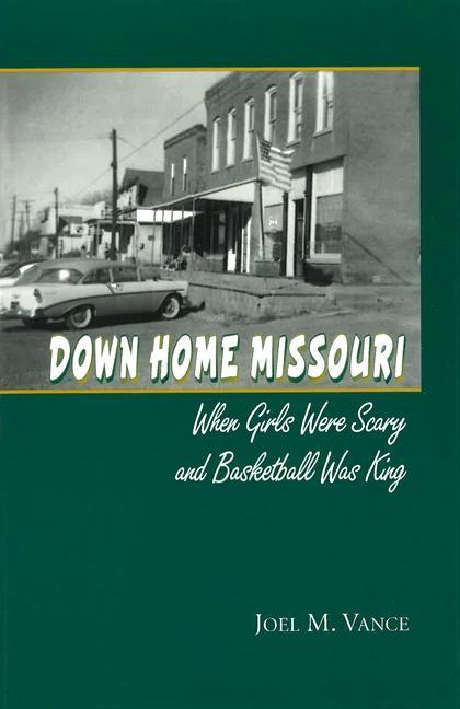 Down Home Missouri: When Girls Were Scary and Basketball Was King als Buch