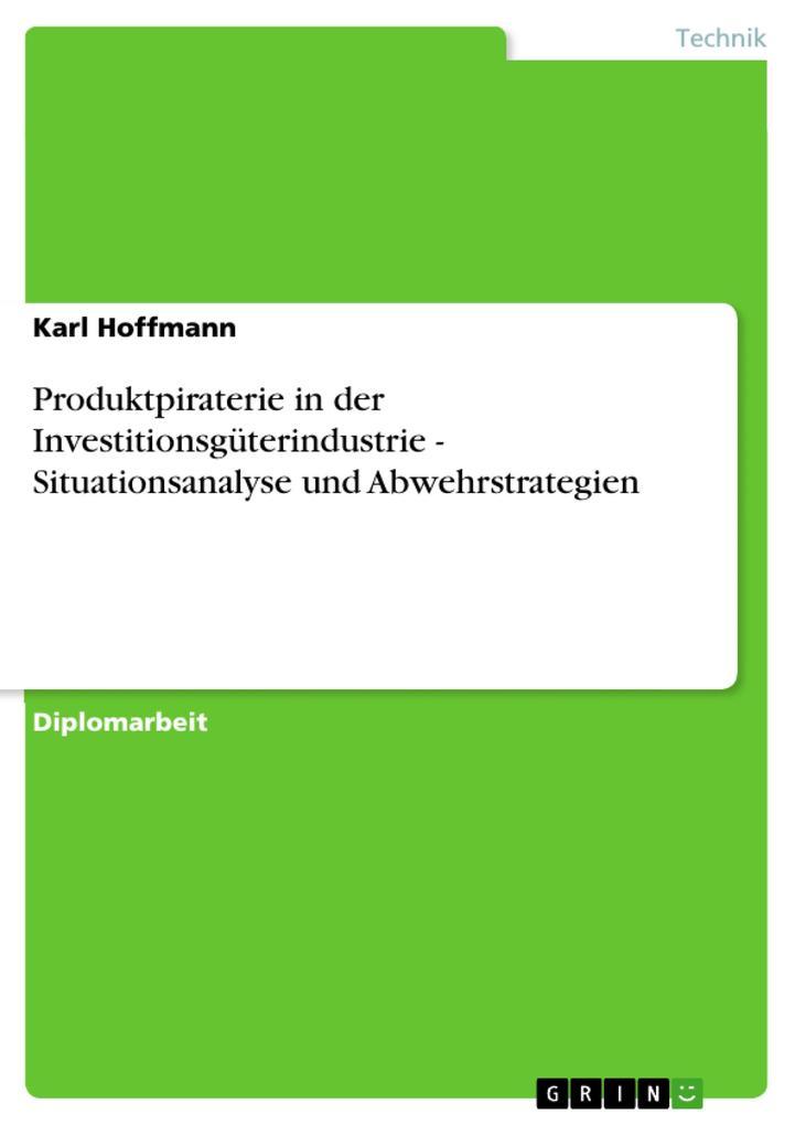 Produktpiraterie in der Investitionsgüterindustrie - Situationsanalyse und Abwehrstrategien als eBook Download von Karl Hoffmann - Karl Hoffmann