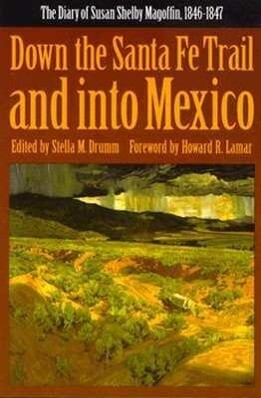 Down the Santa Fe Trail and Into Mexico: The Diary of Susan Shelby Magoffin, 1846-1847 als Taschenbuch