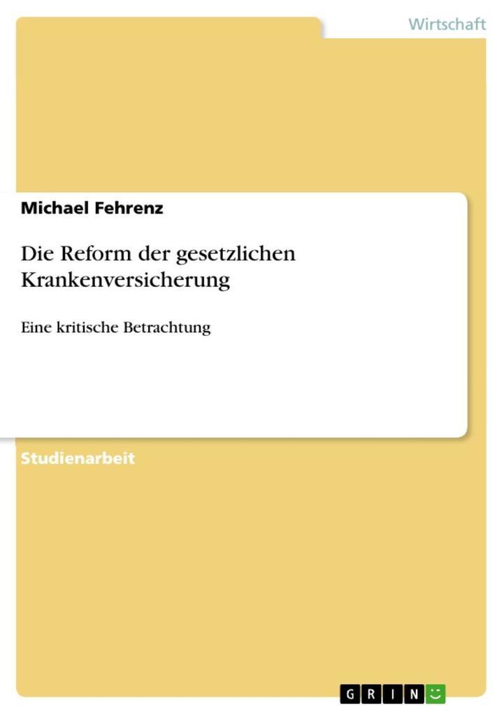 Die Reform der gesetzlichen Krankenversicherung als eBook Download von Michael Fehrenz - Michael Fehrenz