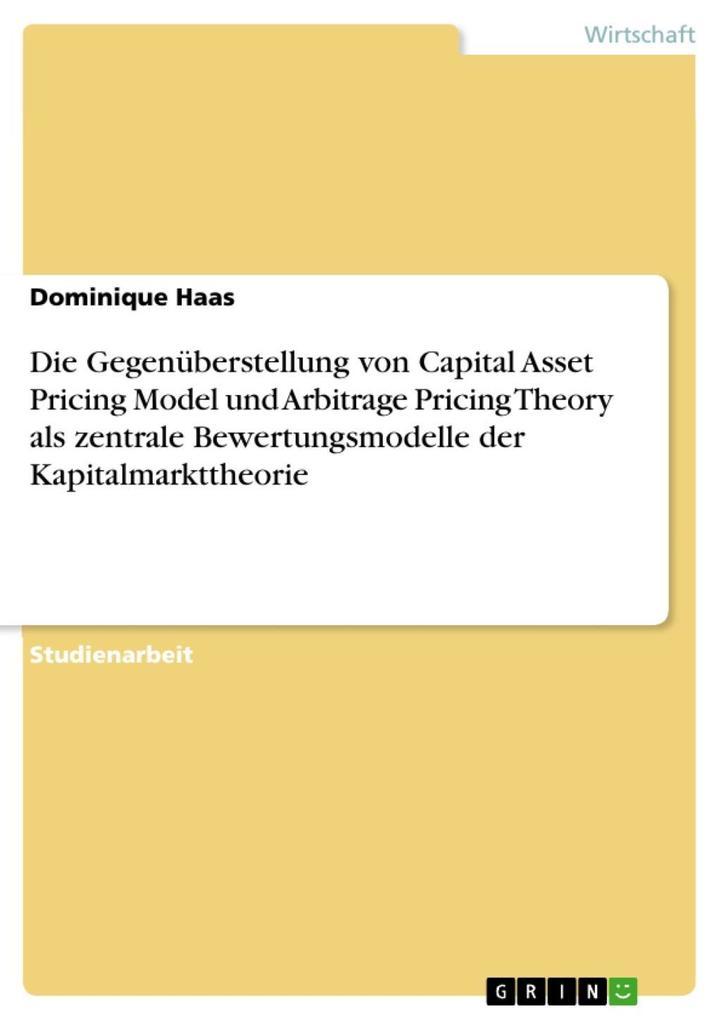 Die Gegenüberstellung von Capital Asset Pricing Model und Arbitrage Pricing Theory als zentrale Bewertungsmodelle der Kapitalmarkttheorie als eBoo... - Dominique Haas