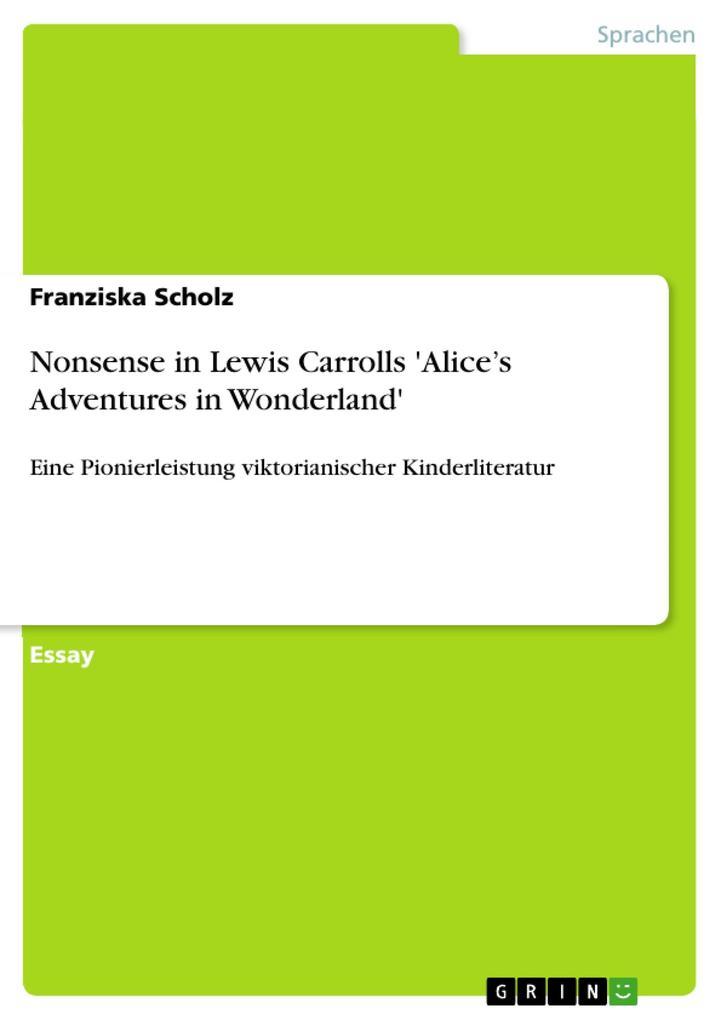 Nonsense in Lewis Carrolls ´Alice´s Adventures in Wonderland´ als eBook Download von Franziska Scholz - Franziska Scholz