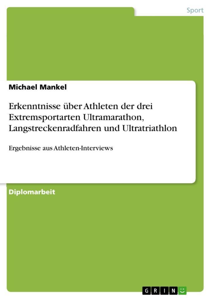 Erkenntnisse über Athleten der drei Extremsportarten Ultramarathon, Langstreckenradfahren und Ultratriathlon als eBook Download von Michael Mankel - Michael Mankel